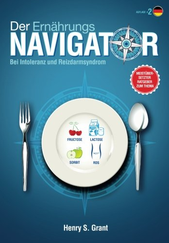 fructose+health Products : Der ERNÄHRUNGSNAVIGATOR: Finden Sie die perfekten Portionsgrößen bei Fructose-, Lactose- und/oder Sorbitintoleranz oder Reizdarm (German Edition)