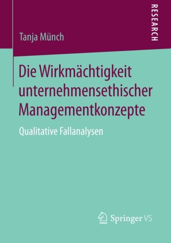 Die Wirkmächtigkeit unternehmensethischer Managementkonzepte: Qualitative Fallanalysen (German Edition)