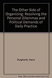 The Other Side of Organizing: Resolving the Personal Dilemmas and Political Demands of Daily Practice