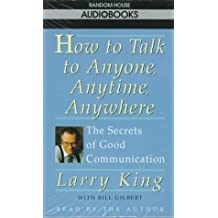 How to Talk to Anyone, Anytime, Anywhere: The Secrets of Good Conversation