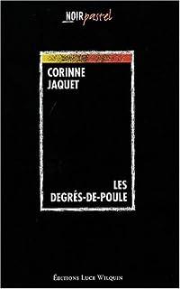 Les Degrés-de-Poule : roman, Jaquet, Corinne