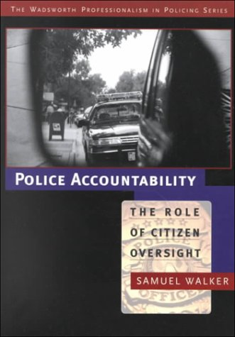 Police Accountability: The Role of Citizen Oversight (Wadsworth Professionalism in Policing Series)