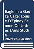 img - for Eagle in a Gauze Cage: Louise D'Epinay Femme De Lettres (Ams Studies in the Eighteenth Century) book / textbook / text book