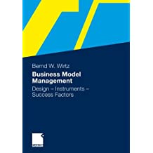 Business Model Management: Design - Instruments - Success Factors