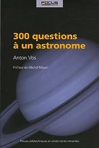 300 Questions à un astronome par Anton Vos