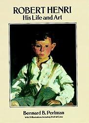 Robert Henri: His Life and Art