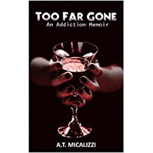 Too Far Gone: An Addiction Memoir