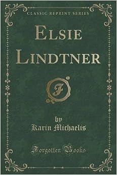 Elsie Lindtner (Classic Reprint)