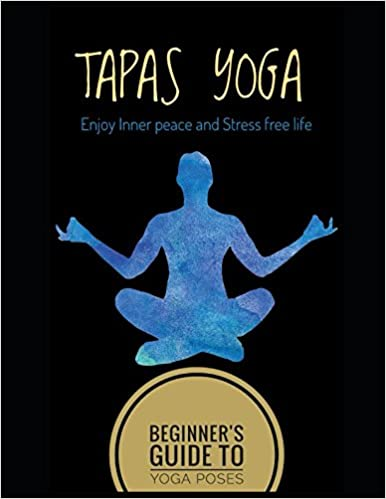 Tapas Yoga: Beginner Guide To Yoga Poses For Inner Peace And Stress Free Life por D Limited