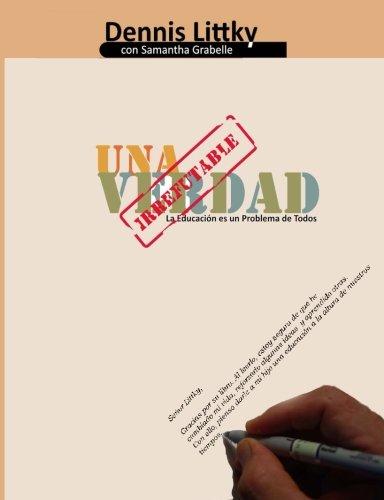 Una verdad irrefutable: La educacin es un problema de todos (Spanish Edition)
