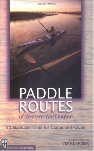 Paddle Routes of Western Washington: 50 Flatwater Trips for Canoe and Kayak