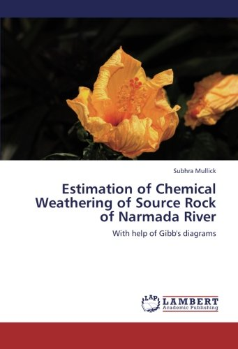 Estimation of Chemical Weathering of Source Rock of Narmada River: With help of Gibb's diagrams ebook