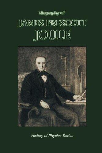 Biography of James Prescott Joule (History of Physics)