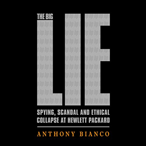 - The Big Lie: Spying, Scandal and Ethical Collapse at Hewlett Packard