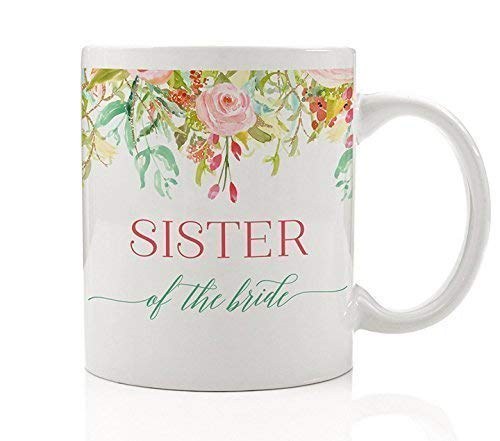 Sister of the Bride Coffee Mug Gift Idea for Wedding Rehearsal Dinner Engagement Party Engaged Maid of Honor for Sibling Relative Family, 11oz Novelty Ceramic Tea Cup by Digibuddha DM0101 -