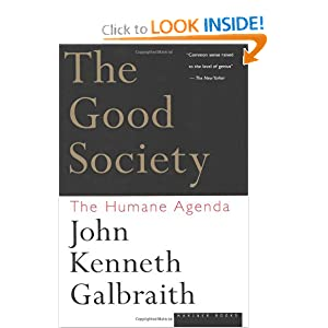 The Good Society: The Humane Agenda John Kenneth Galbraith