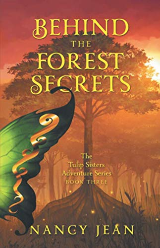 (Behind the Forest Secrets: The Tulip Sisters Adventure Series Book Three)