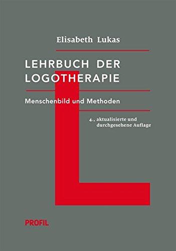 Lehrbuch der Logotherapie: Menschenbild und Methoden