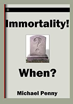 Immortality! When? by [Penny, Michael]