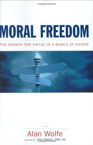 Moral Freedom: The Search for Virtue in a World of Choice
