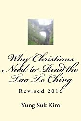 Why Christians Need to Read the Tao Te Ching: A New Translation and Commentary on the Tao Te Ching from a Biblical Scholar's Perspective
