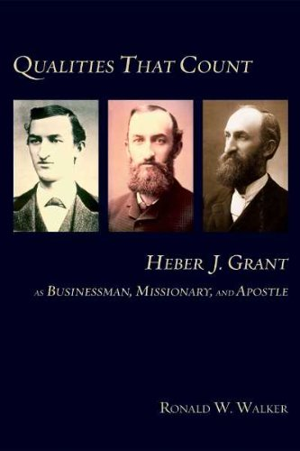 Qualities That Count: Heber J. Grant: As Businessman, Missionary, and Apostle