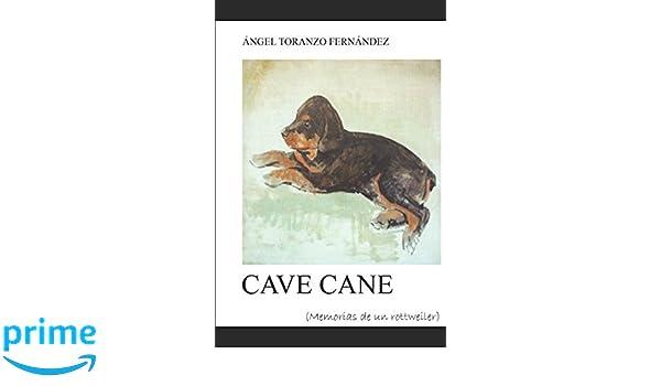 Cave Cane: Memorias de un Rottweiler (Spanish Edition): Ángel Toranzo Fernández: 9781520913315: Amazon.com: Books