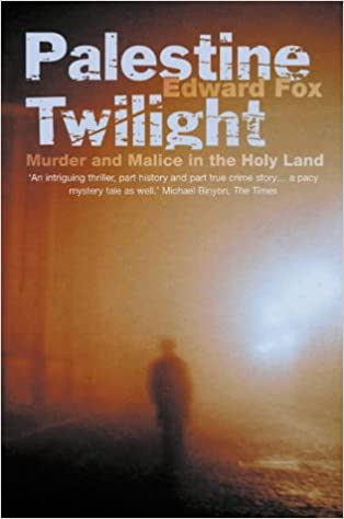 Palestine Twilight: The Murder of Dr.Albert Glock and the Archaeology of the Holy Land by Edward Fox (2002-06-17)