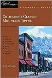 Explorer's Guide Colorado's Classic Mountain Towns: A Great Destination: Aspen, Breckenridge, Crested Butte, Steamboat Springs, Telluride, Vail & Winter Park (Explorer's Great Destinations)