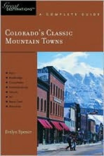 Explorer's Guide Colorado's Classic Mountain Towns: A Great Destination: Aspen, Breckenridge, Crested Butte, Steamboat Springs, Telluride, Vail & Winter Park (Explorer's Great Destinations)