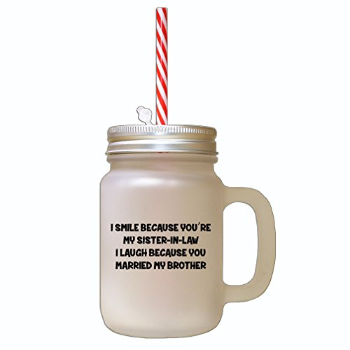Black I Smile Because You're My Sister in Law I Laugh Because You Married My Brother Frosted Glass Mason Jar with Straw