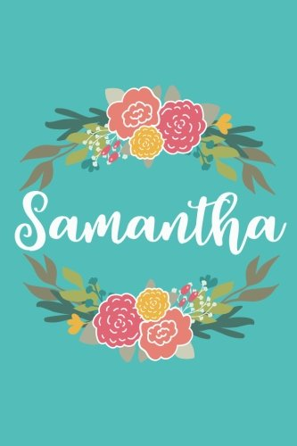 Samantha: 6x9 Lined Writing Notebook Journal with Personalized Name, 120 Pages – Pink & Yellow Flowers on Teal Blue with Cute and Fun Quote, Perfect ... of School Teacher's Gift, or Other Holidays PDF