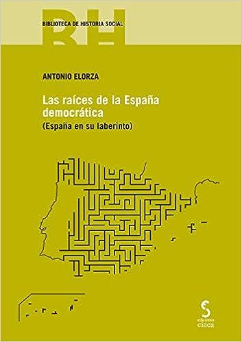 LAS RAÍCES DE LA ESPAÑA DEMOCRÁTICA: ESPAÑA EN SU LABERINTO : 13 Historia Social: Amazon.es: ELORZA, ANTONIO: Libros
