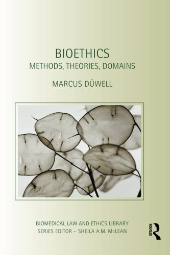 Bioethics: Methods, Theories, Domains (Biomedical Law and Ethics Library)