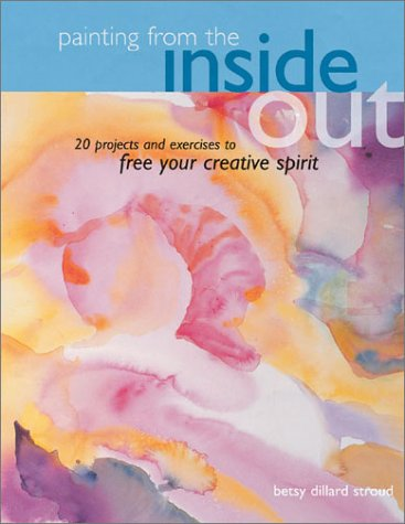 Painting from the Inside Out: 19 Projects and Exercises to Free Your Creative Spirit
