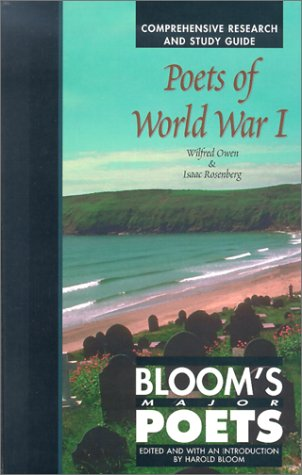 Poets of World War 1: Wilfred Owen & Isaac Rosenberg - Comprehensive Research and Study Guide (Bloom's Major Poets)