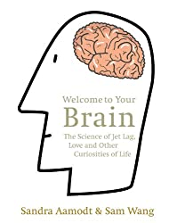 Welcome to Your Brain: The Science of Jet Lag, Love and Other Curiosities of Life