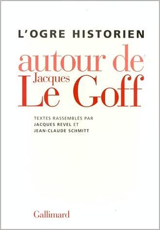 Livres gratuits en ligne L'Ogre historien - Autour de Jacques le Goff pdf, epub ebook