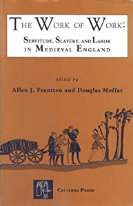 The Work of Work: Servitude, Slavery and Labor in Medieval England