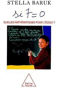 Si 7 = 0 : Quelles mathématiques pour l'école ? par Stella Baruk