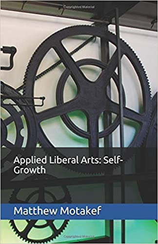 Applied Liberal Arts Self Growth Motakef Matthew 9781718131552 Amazon Com Books