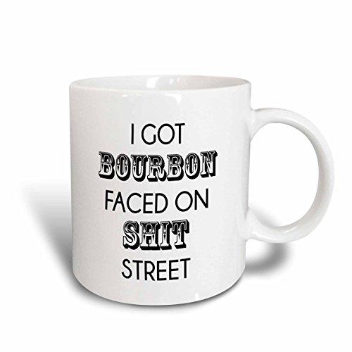 Got Bourbon (3dRose mug_221437_1 I Got Bourbon Faced on Shit Street Ceramic Mug, 11 oz,)