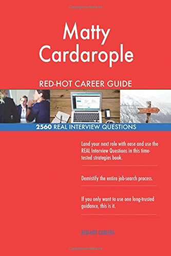 Matty Cardarople RED-HOT Career Guide; 2560 REAL Interview Questions pdf epub