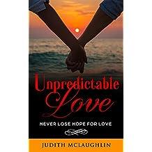LOVE UNPREDICTABLE: NEVER LOSE HOPE FOR LOVE