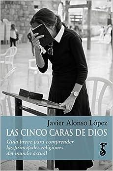 Cinco Caras De Dios, Las por Javier Alonso López
