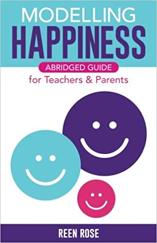 For Teachers /& Parents Modelling Happiness Abridged Guide