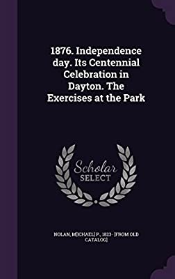 1876. Independence Day. Its Centennial Celebration in Dayton. the Exercises at the Park