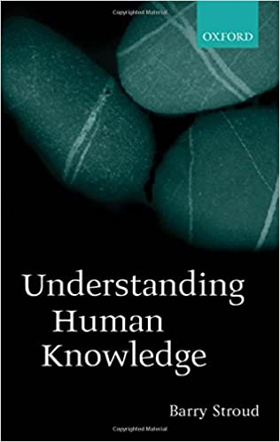 Amazon.com: Understanding Human Knowledge: Philosophical Essays (9780199252138): Barry Stroud: Books