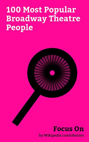 Focus On: 100 Most Popular Broadway Theatre People: Debbie Reynolds, Lin-Manuel Miranda, Neil Patrick Harris, Jonny Lee Miller, Shirley MacLaine, Cary ... James Stewart, Charlton Heston, etc. -