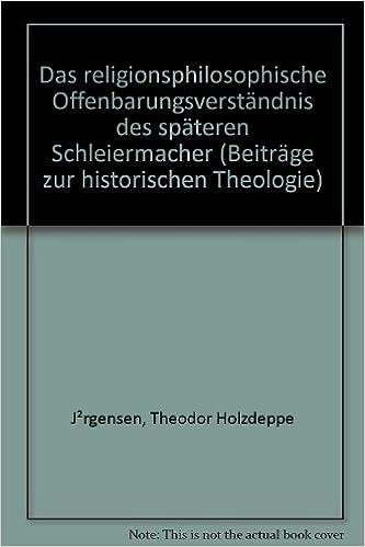 Das Religionsphilosophische Offenbarungsverstandnis Des Spateren Schleiermacher (Beitrage Zur Historischen Theologie)